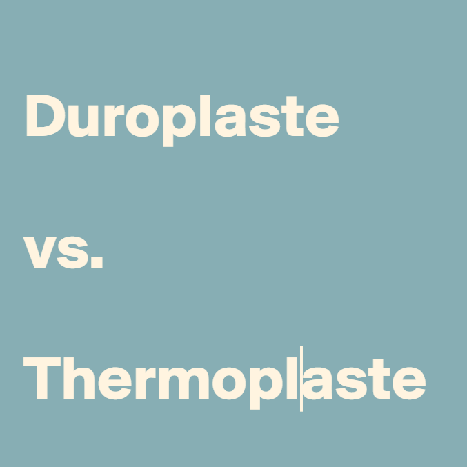 Duroplaste vs. Thermoplaste