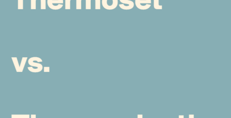 Thermoset vs. Thermoplastic