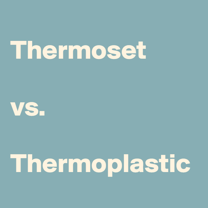 Thermoset vs. Thermoplastic
